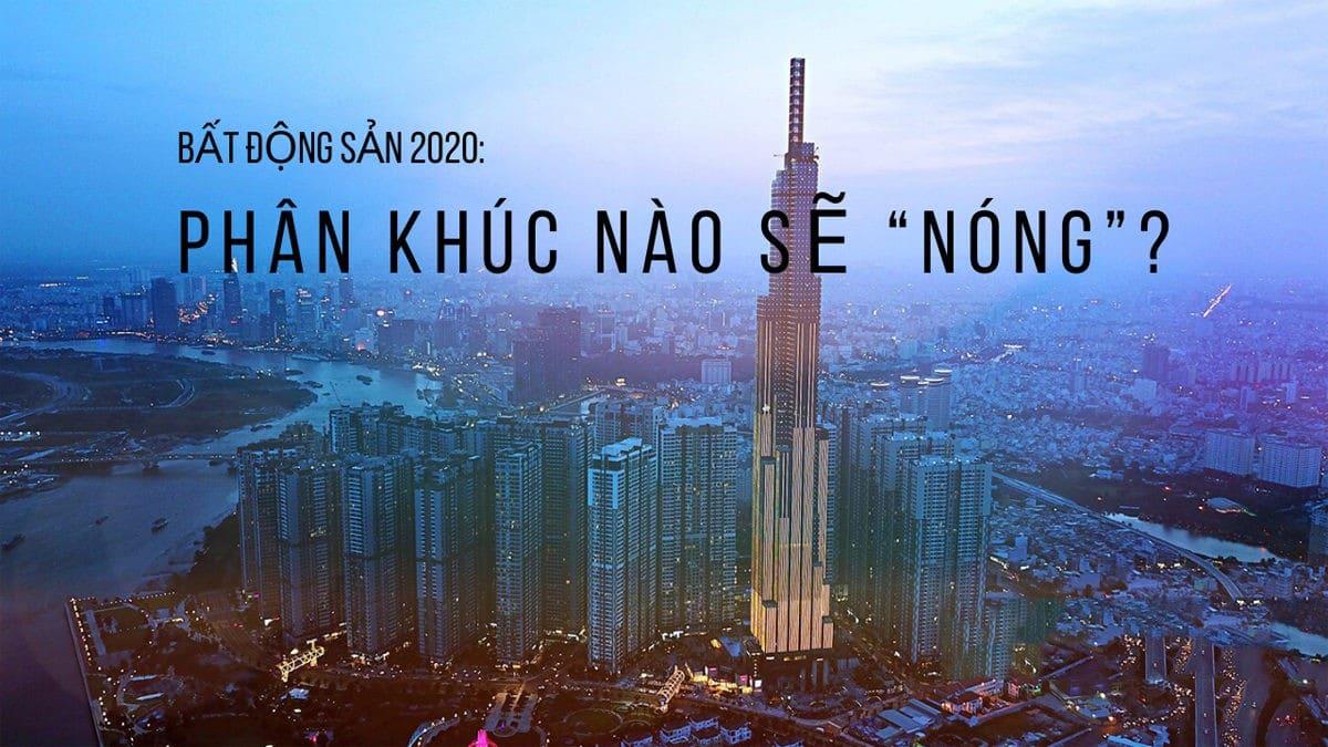 """Biến Động Bất Động Sản 2020: Phân Khúc Nào Sẽ """"NÓNG"""""""